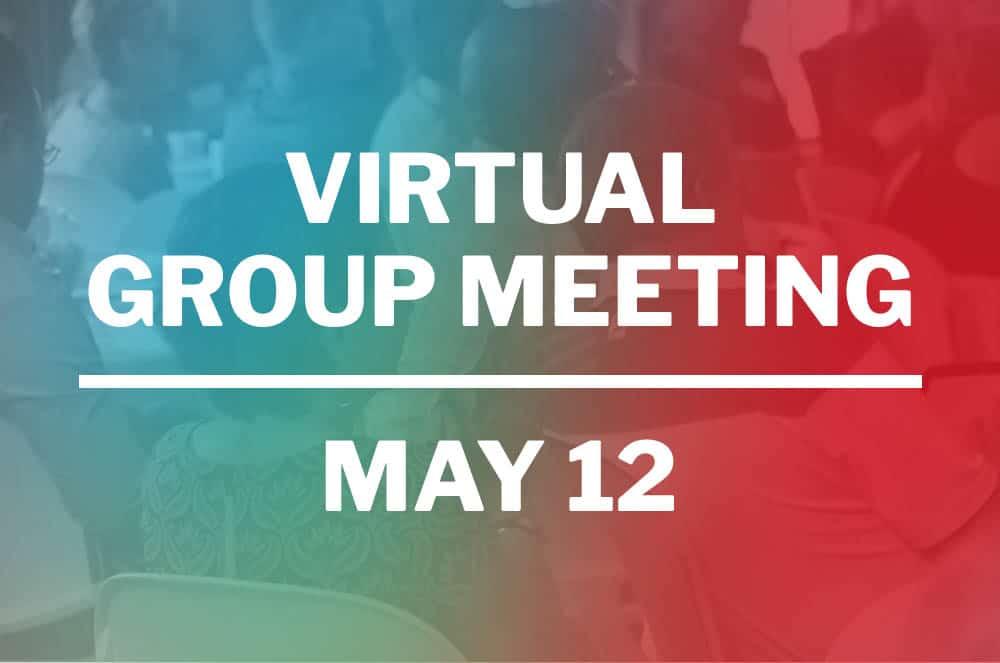 May 12   VIRTUAL Group Meeting